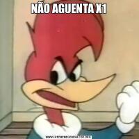 NÃO AGUENTA X1