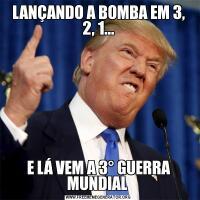 LANÇANDO A BOMBA EM 3, 2, 1...E LÁ VEM A 3° GUERRA MUNDIAL