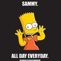 SAMMY.ALL DAY EVERYDAY.