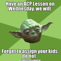 Have an ACP Lesson on Wednesday, we will.Forget to assign your kids, do not.