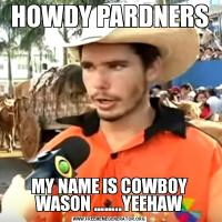 HOWDY PARDNERSMY NAME IS COWBOY WASON ……..YEEHAW