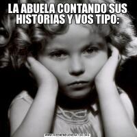 LA ABUELA CONTANDO SUS HISTORIAS Y VOS TIPO: