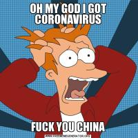 OH MY GOD I GOT CORONAVIRUSFUCK YOU CHINA