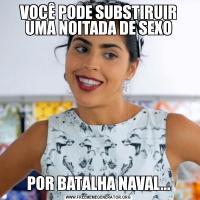 VOCÊ PODE SUBSTIRUIR UMA NOITADA DE SEXOPOR BATALHA NAVAL...