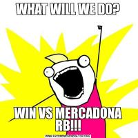 WHAT WILL WE DO?WIN VS MERCADONA RB!!!
