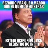 REZANDO PRA QUE A MARCA QUE EU QUERO REGISTRARESTEJA DISPONÍVEL PRA REGISTRO NO INPI!!