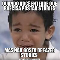 QUANDO VOCÊ ENTENDE QUE PRECISA POSTAR STORIESMAS NÃO GOSTA DE FAZER STORIES