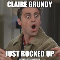 CLAIRE GRUNDYJUST ROCKED UP