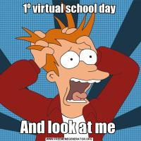 1º virtual school dayAnd look at me