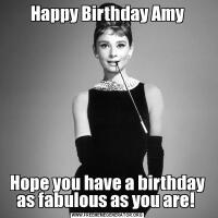 Happy Birthday AmyHope you have a birthday as fabulous as you are!