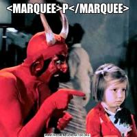 <MARQUEE>P</MARQUEE>