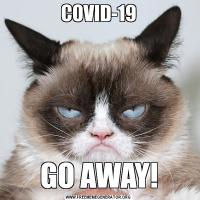 COVID-19GO AWAY!