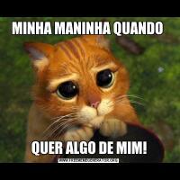 MINHA MANINHA QUANDO QUER ALGO DE MIM!