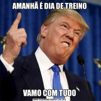 AMANHÃ É DIA DE TREINOVAMO COM TUDO