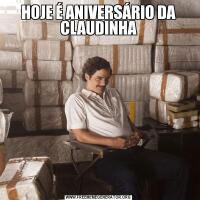HOJE É ANIVERSÁRIO DA CLAUDINHA