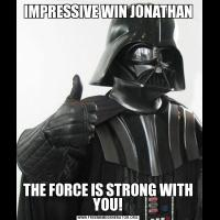 IMPRESSIVE WIN JONATHANTHE FORCE IS STRONG WITH YOU!