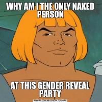 WHY AM I THE ONLY NAKED PERSONAT THIS GENDER REVEAL PARTY