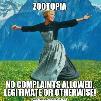 ZOOTOPIANO COMPLAINTS ALLOWED, LEGITIMATE OR OTHERWISE!