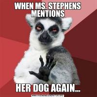 WHEN MS. STEPHENS MENTIONSHER DOG AGAIN...