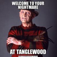 WELCOME TO YOUR NIGHTMAREAT TANGLEWOOD