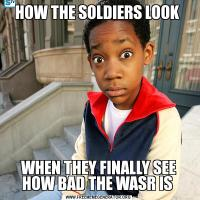 HOW THE SOLDIERS LOOK WHEN THEY FINALLY SEE HOW BAD THE WASR IS