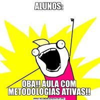 ALUNOS:OBA!! AULA COM METODOLOGIAS ATIVAS!!