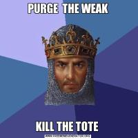 PURGE  THE WEAKKILL THE TOTE