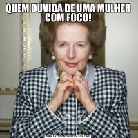 QUEM DÚVIDA DE UMA MULHER COM FOCO!