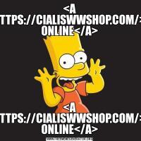 <A HREF=HTTPS://CIALISWWSHOP.COM/>CIALIS ONLINE</A><A HREF=HTTPS://CIALISWWSHOP.COM/>CIALIS ONLINE</A>