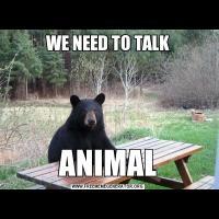 WE NEED TO TALKANIMAL