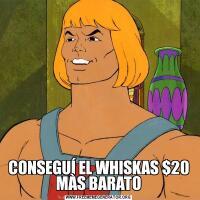 CONSEGUÍ EL WHISKAS $20 MÀS BARATO
