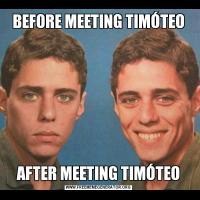 BEFORE MEETING TIMÓTEOAFTER MEETING TIMÓTEO