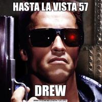 HASTA LA VISTA 57DREW