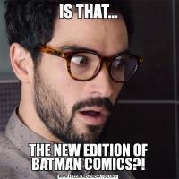 IS THAT...THE NEW EDITION OF BATMAN COMICS?!