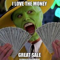 I LOVE THE MONEYGREAT SALE