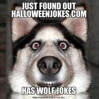 JUST FOUND OUT HALLOWEENJOKES.COMHAS WOLF JOKES
