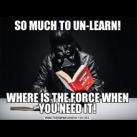 SO MUCH TO UN-LEARN!WHERE IS THE FORCE WHEN YOU NEED IT!