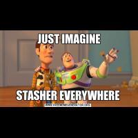 JUST IMAGINESTASHER EVERYWHERE