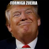 FORMIGA ZUEIRA