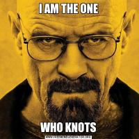 I AM THE ONEWHO KNOTS