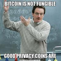 BITCOIN IS NOT FUNGIBLEGOOD PRIVACY COINS ARE
