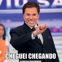CHEGUEI CHEGANDO