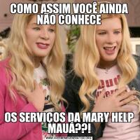 COMO ASSIM VOCÊ AINDA NÃO CONHECEOS SERVIÇOS DA MARY HELP MAUÁ??!