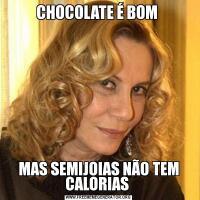 CHOCOLATE É BOM MAS SEMIJOIAS NÃO TEM CALORIAS