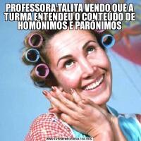 PROFESSORA TALITA VENDO QUE A TURMA ENTENDEU O CONTEÚDO DE HOMÔNIMOS E PARÔNIMOS