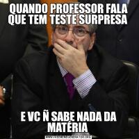 QUANDO PROFESSOR FALA QUE TEM TESTE SURPRESA E VC Ñ SABE NADA DA MATÉRIA