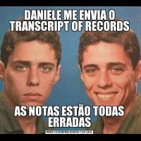 DANIELE ME ENVIA O TRANSCRIPT OF RECORDSAS NOTAS ESTÃO TODAS ERRADAS