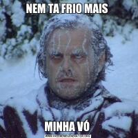 NEM TA FRIO MAIS MINHA VÓ