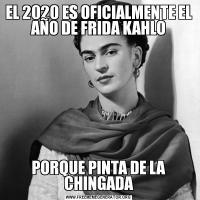 EL 2020 ES OFICIALMENTE EL AÑO DE FRIDA KAHLOPORQUE PINTA DE LA CHINGADA