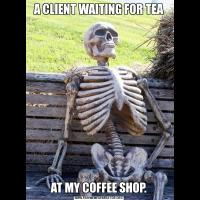 A CLIENT WAITING FOR TEAAT MY COFFEE SHOP.
